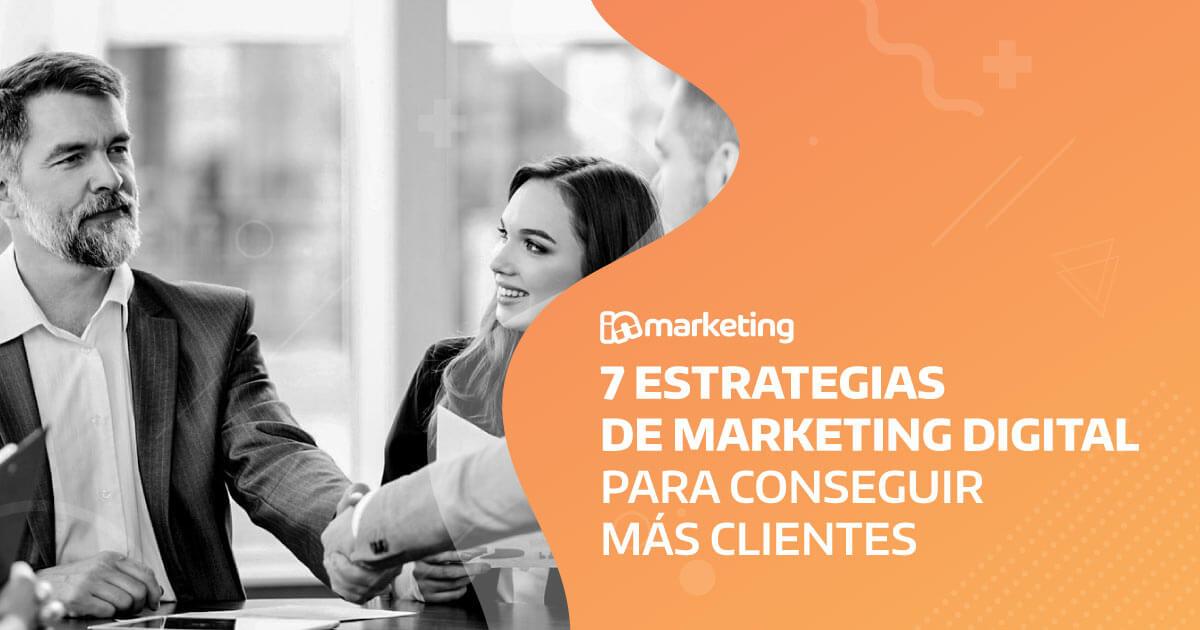 7 Estrategias de marketing digital para conseguir más clientes en 2019